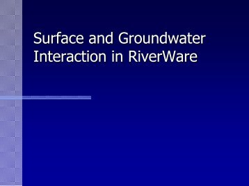 Surface and Groundwater Interaction in RiverWare