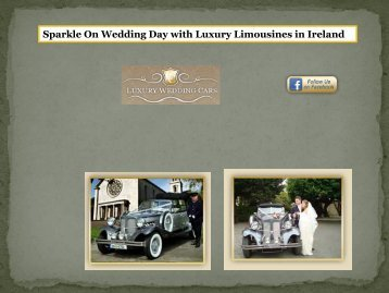 Sparkle On Wedding Day with Luxury Limousines in Ireland