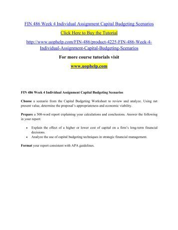 fin 486 capital budgeting worksheet The link to downloadfin 486 week 4 individualassignment capital budgetingscenariosresource: capital budgeting worksheetchoose a scenario from the capital budge.