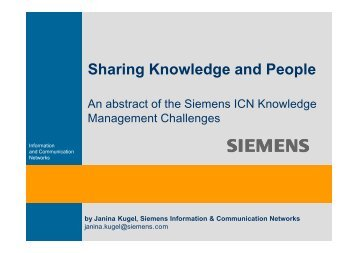 siemens sharenet building a knowledge Describes knowledge management initiatives at siemens spain, with a particular focus on building communities of practice also, it is investigated how this approach fits with global strategy of siemens and its commitment to knowledge sharing and continuous innovation 2005 winner ecch / business week european case awards in knowledge, information and communication systems management category.