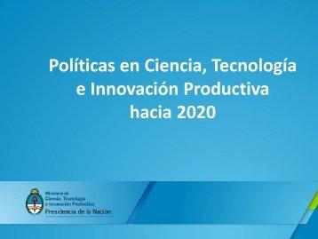 Políticas en Ciencia Tecnología e Innovación Productiva hacia 2020