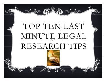 TOP TEN LAST MINUTE LEGAL RESEARCH TIPS