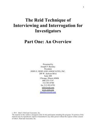 reid technique of interviewing The reid technique is a well-known method for interviewing and interrogating subjects john e reid and associates began developing the technique in 1947, and the company claims that its process is the most widely used approach to questioning subjects in the world the reid technique is most often.