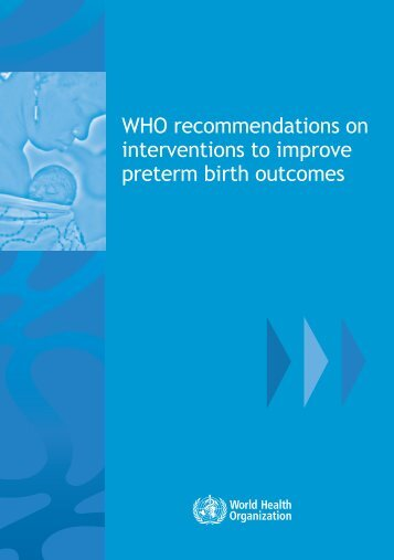 WHO recommendations on interventions to improve preterm birth outcomes