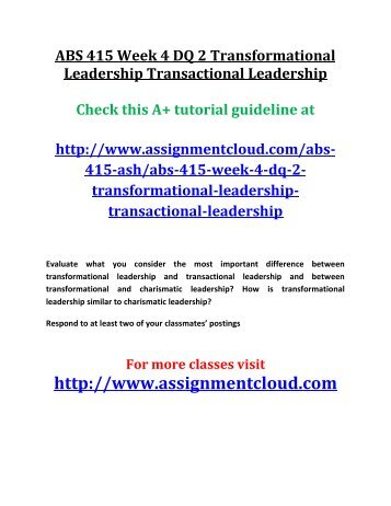 ABS 415 Week 4 DQ 2 Transformational Leadership Transactional Leadership