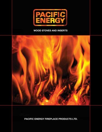 WOOD STOVES AND INSERTS PACIFIC ENERGY FIREPLACE PRODUCTS LTD