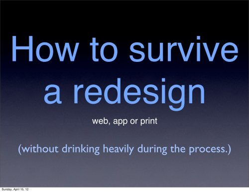 How to survive a redesign