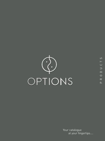 Your catalogue at your fingertips.... P R O D U C T S - Options