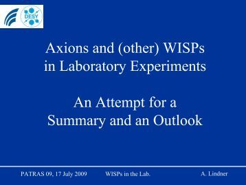 Axions and WISPs in laboratory experiments - 5th Patras Workshop ...