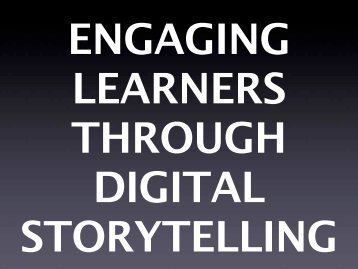 ENGAGING LEARNERS THROUGH DIGITAL STORYTELLING