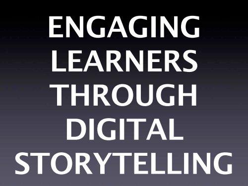 ENGAGING LEARNERS THROUGH DIGITAL STORYTELLING
