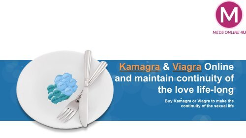 Kamagra & Viagra Online and maintain continuity of the love life-long