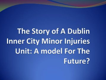 The Story of a Dublin Inner City Minor Injuries Unit: A model For the ...