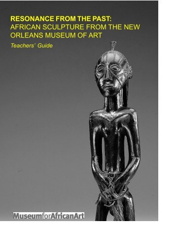 RESONANCE FROM THE PAST AFRICAN SCULPTURE FROM THE NEW ORLEANS MUSEUM OF ART