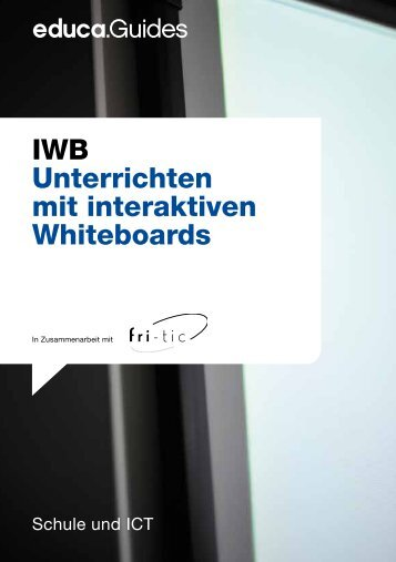 IWB Unterrichten mit interaktiven Whiteboards - Guides DE - Educa