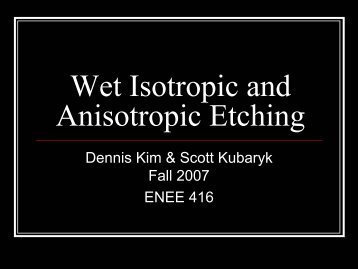 Wet Isotropic and Anisotropic Etching - ECE