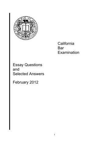 california bar exam essays february 2012 Pt and essay questions and were derived by combining overall good answers to each issue on the essay exam from applicants who took the bar exam february.