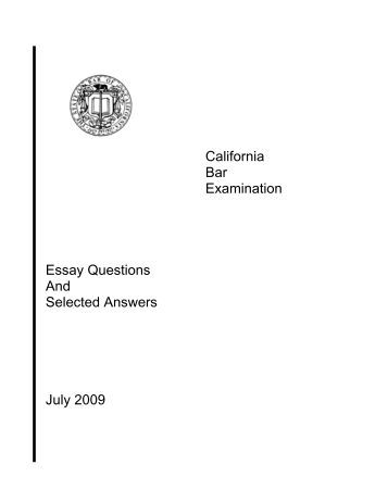 california bar essays july 2011 Click here to go to a link of july 2010 california bar exam passing model essay answers look at them, and find one thing all the model answers have in commonthe answer is: headings.