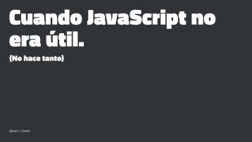 Cuando JavaScript no era útil