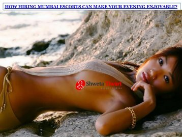 HOW HIRING MUMBAI ESCORTS CAN MAKE YOUR EVENING ENJOYABLE