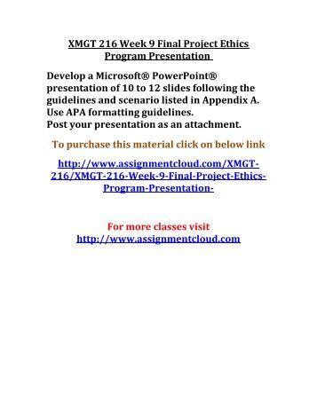 week 9 final project presentation xmgt 216 Xmgt 216 week 9 final ethics program presentation click to enlarge xmgt 216 week 9 final ethics program presentation final project: ethics program presentation.