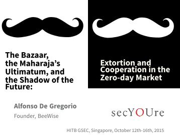 D1 - Alfonso De Gregorio - Extortion and Cooperation in the Zero­-Day Market