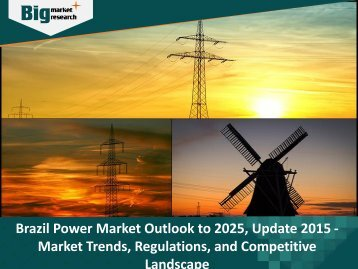 Brazil Power Market Outlook to 2025, Update 2015 - Market Trends, Regulations, and Competitive Landscape