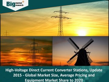 High-Voltage Direct Current Converter Stations Market - Global Market Size, Average Pricing and Equipment Market Share to 2020