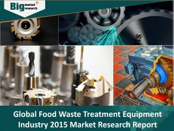 Latest Research on Food Waste Treatment Equipment Industry - Share, Trends, Demand, Analysis, Opportunities and Forecast