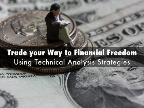 Trade your Way to Financial Freedom Using Technical Analysis Strategies