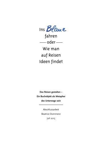 Ins Blaue fahren oder Wie man auf Reisen Ideen findet - Bachelorarbeit Beatrice Dommenz