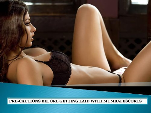 PRE-CAUTIONS BEFORE GETTING LAID WITH MUMBAI ESCORTS