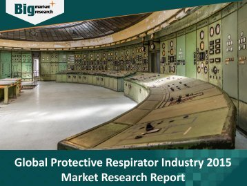 Market Research on Protective Respirator Industry – Trends, Analysis, Demand, Opportunities and Forecast
