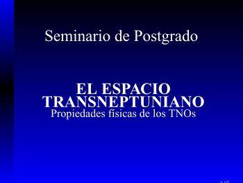 Seminario de Postgrado EL ESPACIO TRANSNEPTUNIANO