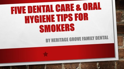 Five Dental Care And Oral Hygiene Tips For Smokers .