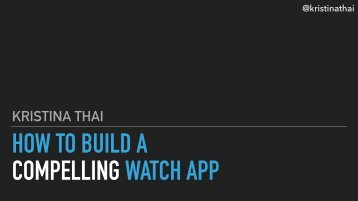HOW TO BUILD A COMPELLING WATCH APP