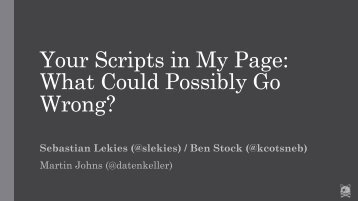 Your Scripts in My Page What Could Possibly Go Wrong?