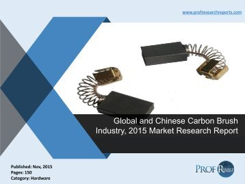 Carbon Brush Industry Analysis, Market Trends 2015 | Prof Research Reports