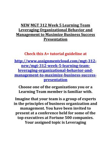 NEW MGT 312 Week 5 Learning Team Leveraging Organizational Behavior and Management to Maximize Business Success Presentation