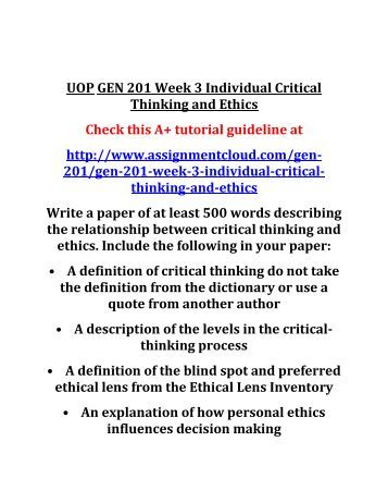 critical thinking and ethics eth/316 Critical thinking plays a large role in ethics because it is the process by which we determine for ourselves whether or not something is right or wrong.