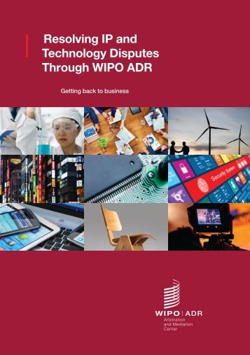Resolving IP and Technology Disputes Through WIPO ADR