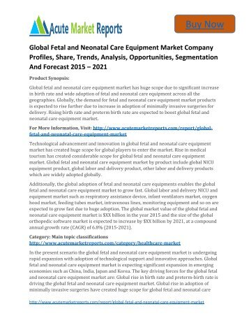 Global Fetal and Neonatal Care Equipment Market 2015 to 2021,– Industry Survey,Market Size, Competitive Trends: Acute Market Reports