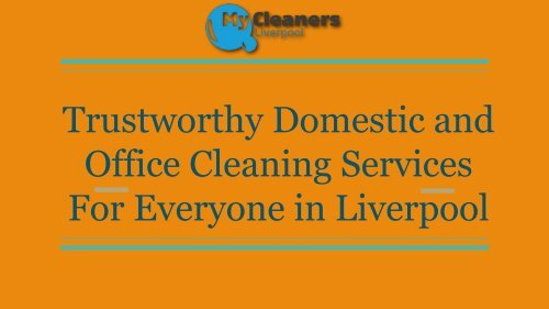 Trustworthy Domestic and Office Cleaning Services  For Everyone in Liverpool