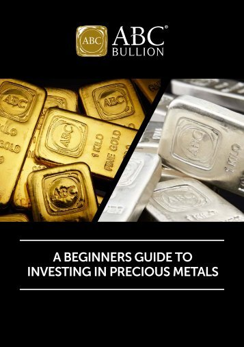 A BEGINNERS GUIDE TO INVESTING IN PRECIOUS METALS