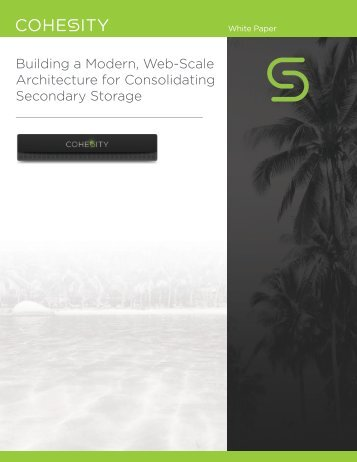 Building a Modern Web-Scale Architecture for Consolidating Secondary Storage
