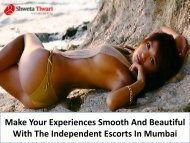 Make Your Experiences Smooth And Beautiful With The Independent Escorts In Mumbai