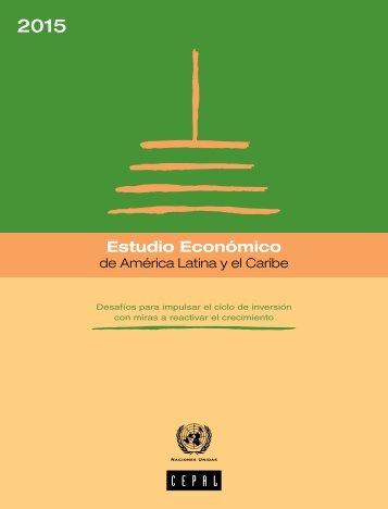 Estudio Económico de América Latina y el Caribe 2015: desafíos para impulsar el ciclo de inversión con miras a reactivar el crecimiento