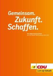 Gemeinsam. Zukunft. Schaffen. - Das Regierungsprogramm der CDU Baden-Württemberg 2016 - 2021.