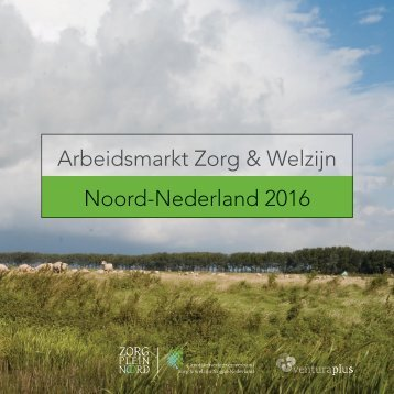 Arbeidsmarkt Zorg & Welzijn Noord-Nederland 2016