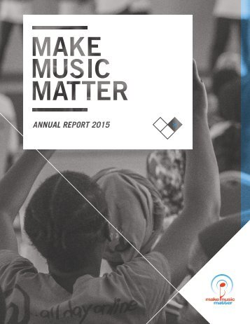 MAKE MUSIC MATTER ANNUAL REPORT 2015 // 01